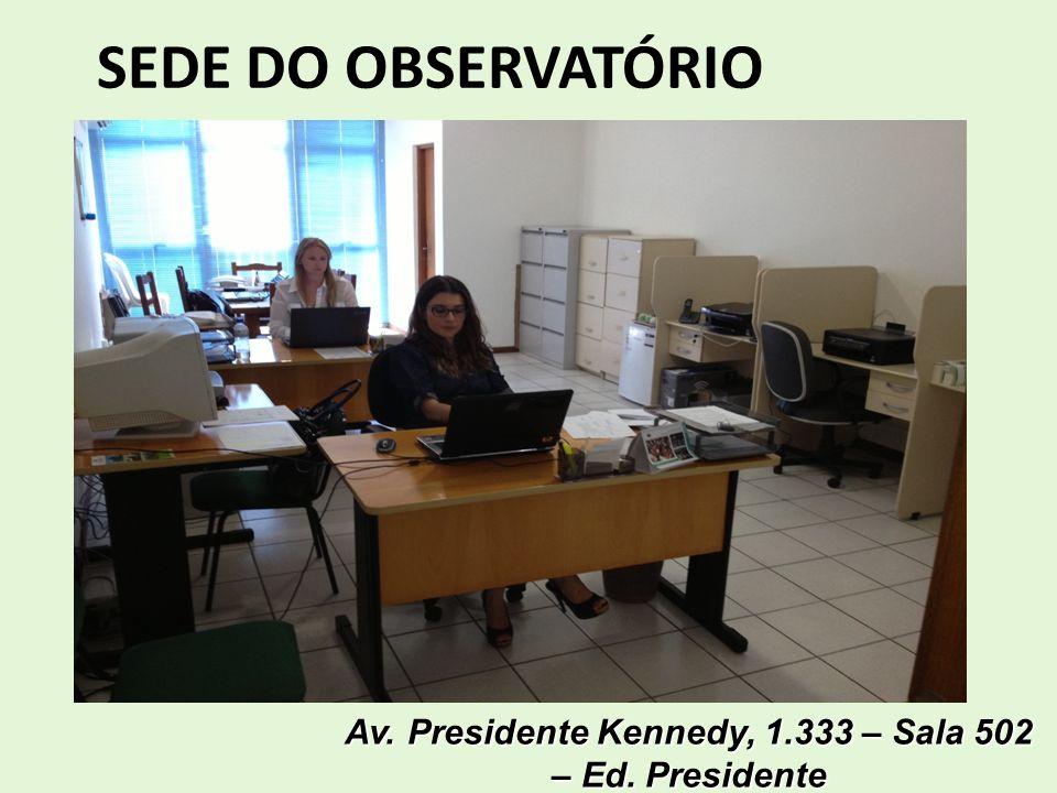 SEDE DO OBSERVATÓRIO Av. Presidente Kennedy, 1.333 – Sala 502 – Ed. Presidente