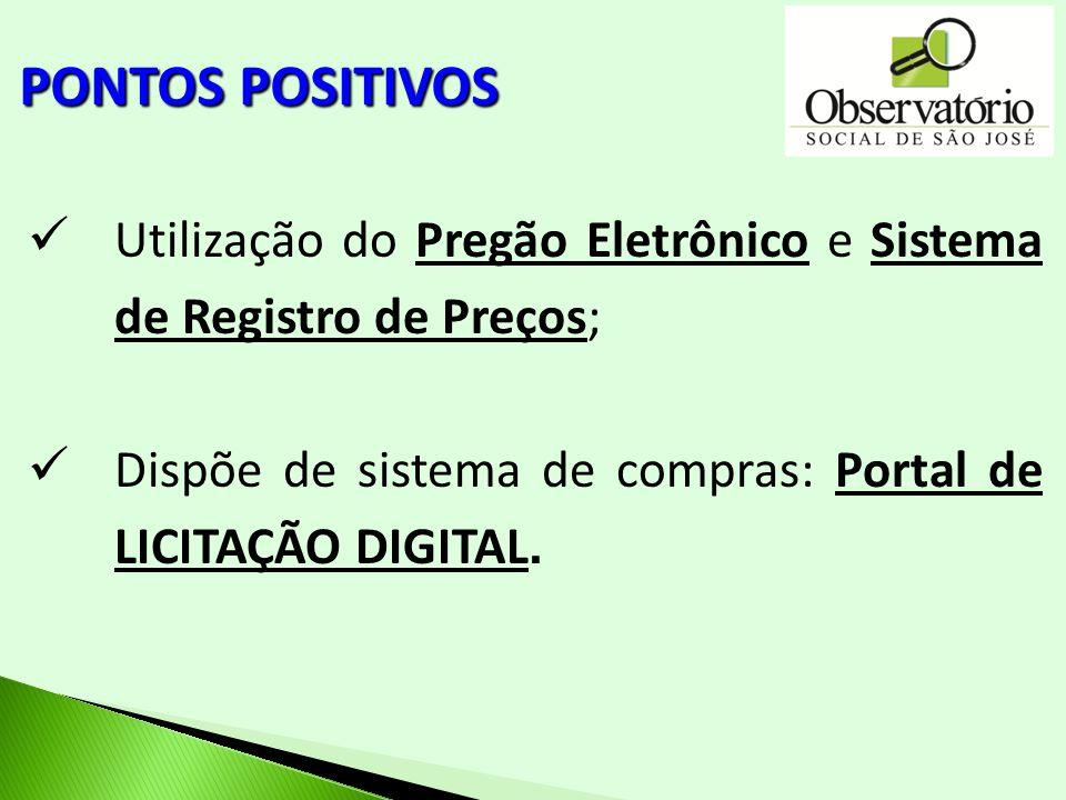 Utilização do Pregão Eletrônico e Sistema de Registro de Preços; Dispõe de sistema de compras: Portal de LICITAÇÃO DIGITAL. PONTOS POSITIVOS