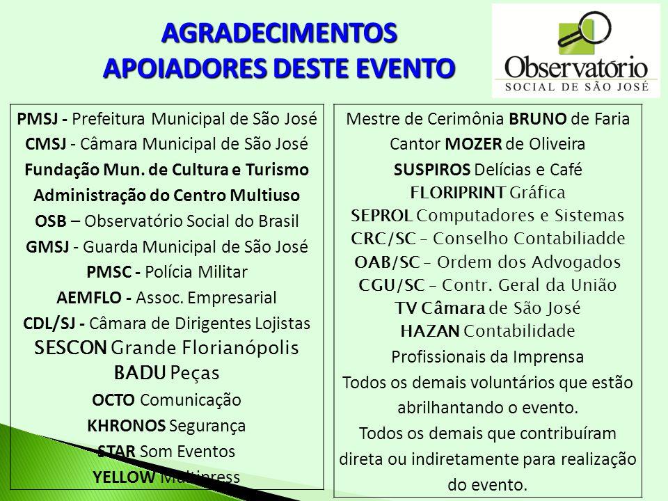 AGRADECIMENTOS APOIADORES DESTE EVENTO PMSJ - Prefeitura Municipal de São José CMSJ - Câmara Municipal de São José Fundação Mun. de Cultura e Turismo