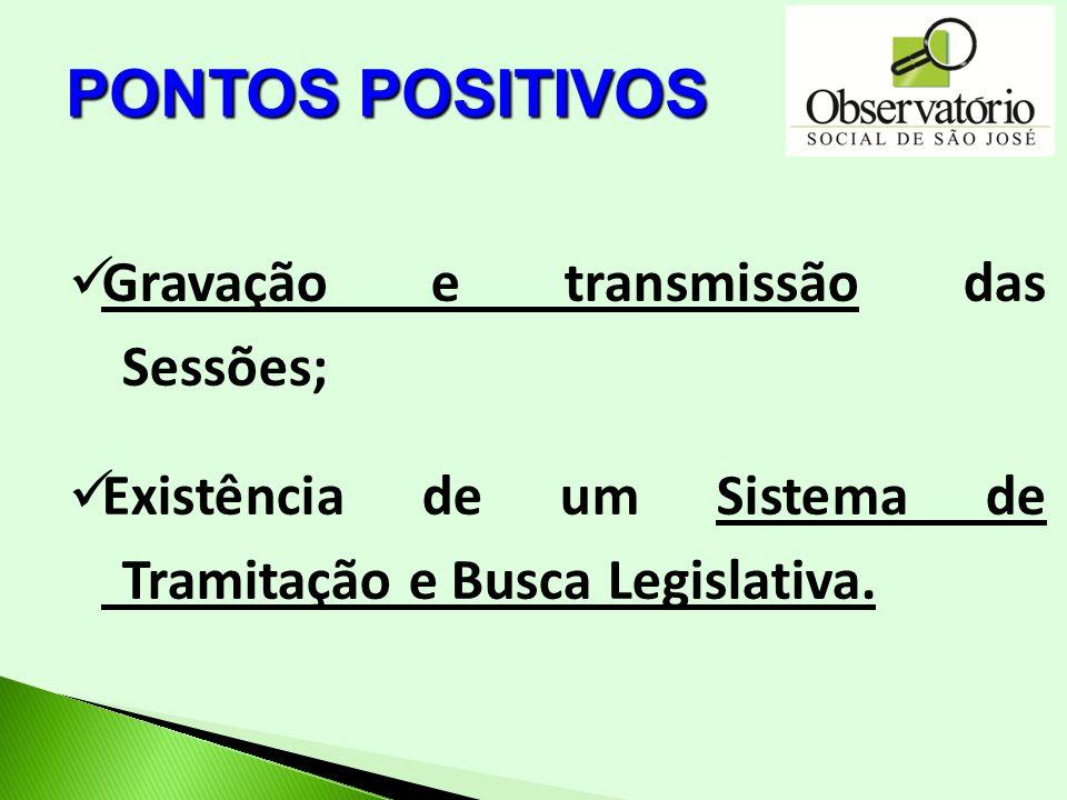 Gravação e transmissão das Sessões; Existência de um Sistema de Tramitação e Busca Legislativa. PONTOS POSITIVOS