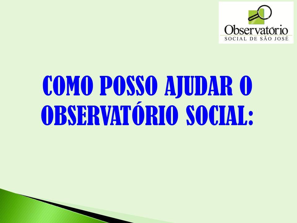 COMO POSSO AJUDAR O OBSERVATÓRIO SOCIAL: