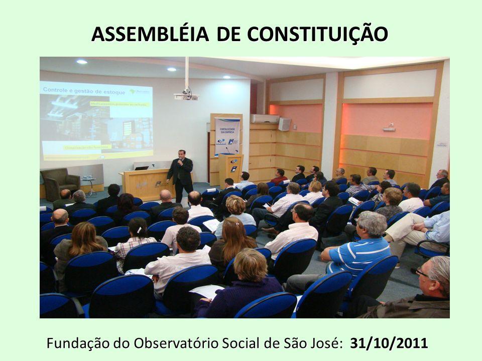 ASSEMBLÉIA DE CONSTITUIÇÃO Fundação do Observatório Social de São José: 31/10/2011
