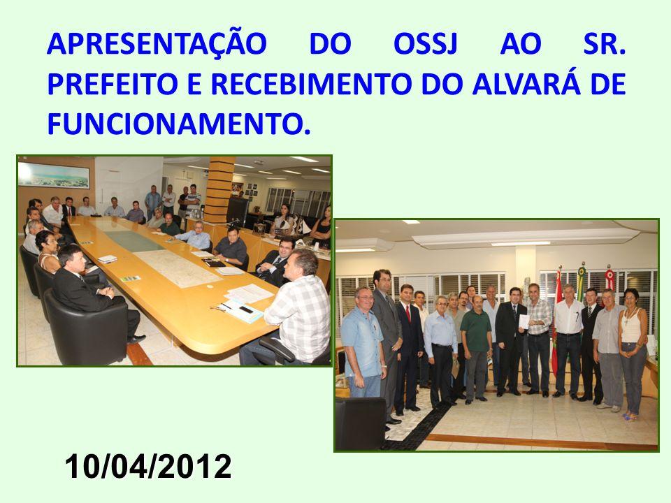 APRESENTAÇÃO DO OSSJ AO SR. PREFEITO E RECEBIMENTO DO ALVARÁ DE FUNCIONAMENTO. 10/04/2012