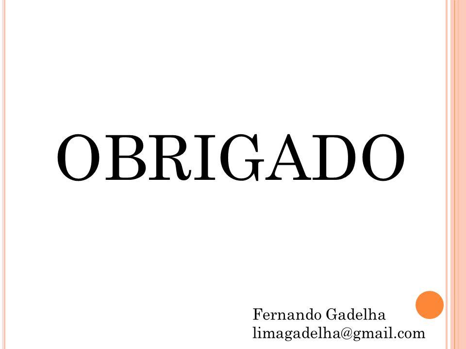 OBRIGADO Fernando Gadelha limagadelha@gmail.com