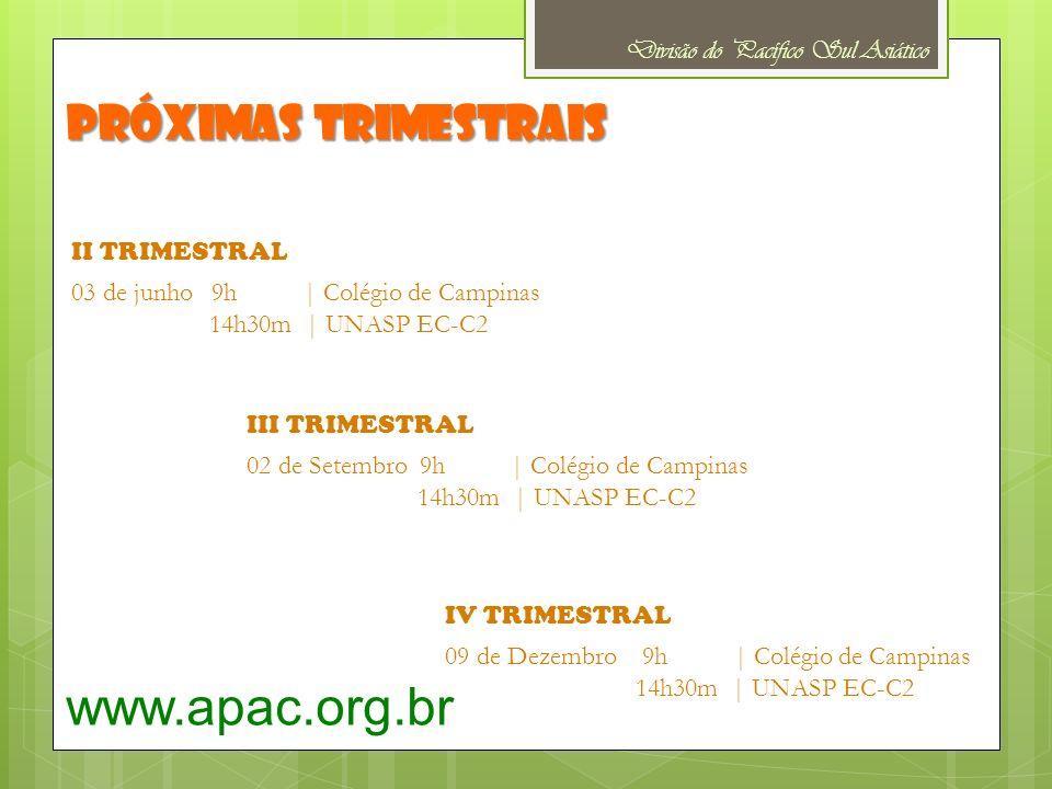 Próximas trimestrais www.apac.org.br Divisão do Pacífico Sul Asiático II TRIMESTRAL 03 de junho 9h | Colégio de Campinas 14h30m | UNASP EC-C2 III TRIM