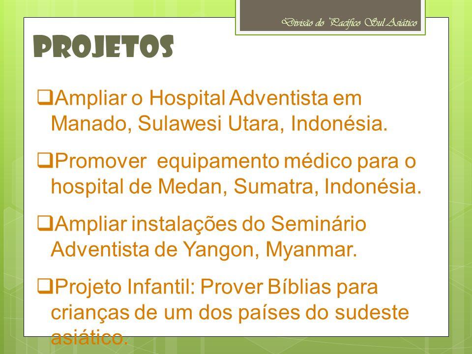 Projetos Divisão do Pacífico Sul Asiático Ampliar o Hospital Adventista em Manado, Sulawesi Utara, Indonésia. Promover equipamento médico para o hospi