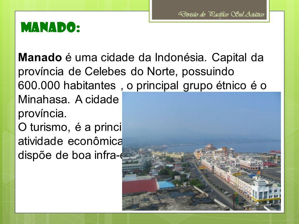 Divisão do Pacífico Sul Asiático Manado é uma cidade da Indonésia. Capital da província de Celebes do Norte, possuindo 600.000 habitantes, o principal
