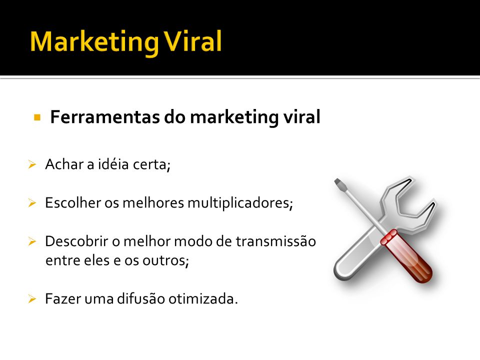 Estratégias de marketing viral Assinatura de e-mail; Amostra grátis; Webcards; E-zine; Scripts; Banners; E-mail Marketing; Hotsite; Vídeos;
