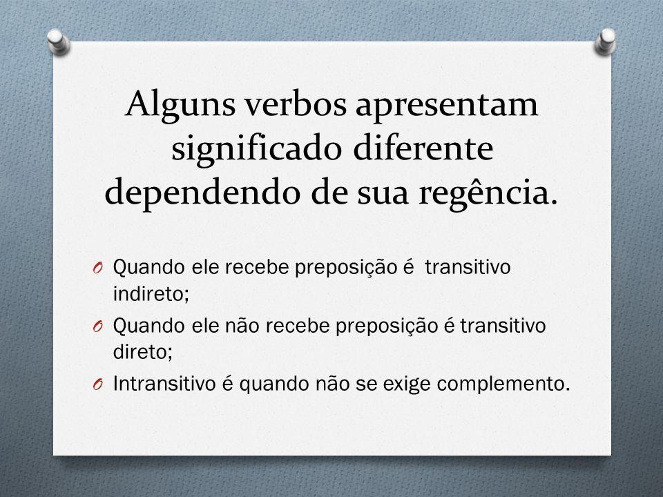 Alguns verbos apresentam significado diferente dependendo de sua regência. O Quando ele recebe preposição é transitivo indireto; O Quando ele não rece