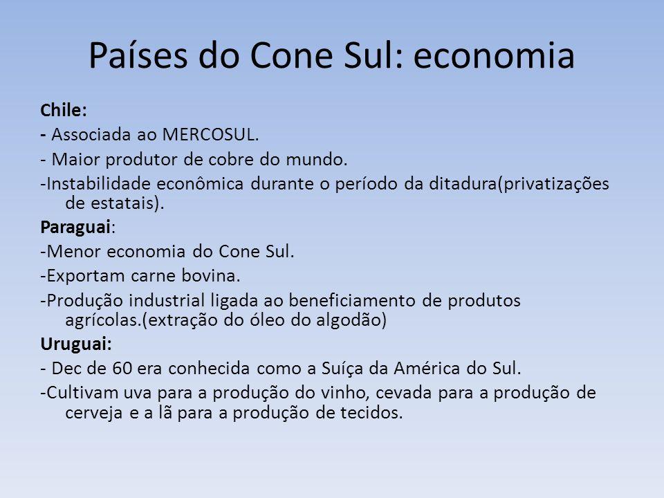 Países do Cone Sul: economia Chile: - Associada ao MERCOSUL. - Maior produtor de cobre do mundo. -Instabilidade econômica durante o período da ditadur
