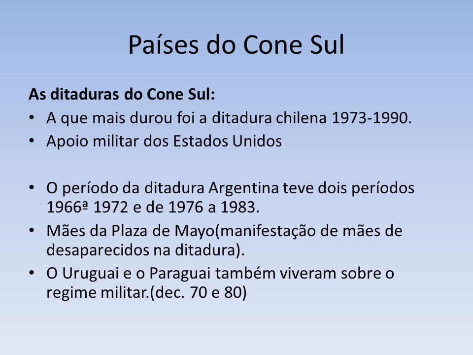 Países do Cone Sul As ditaduras do Cone Sul: A que mais durou foi a ditadura chilena 1973-1990. Apoio militar dos Estados Unidos O período da ditadura