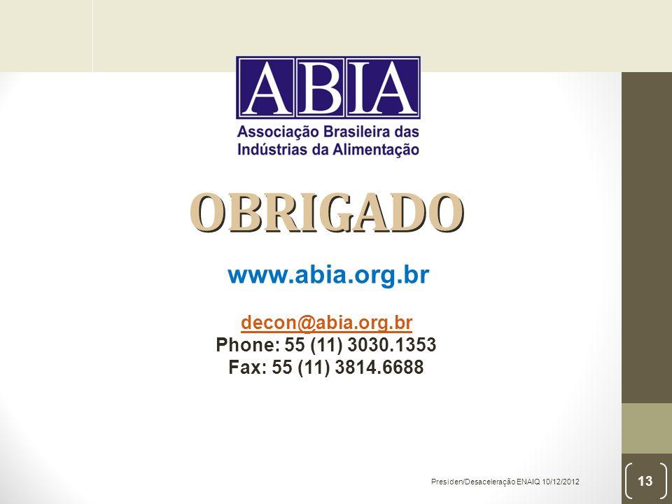OBRIGADO OBRIGADO Presiden/Desaceleração ENAIQ 10/12/2012 13 www.abia.org.br decon@abia.org.br Phone: 55 (11) 3030.1353 Fax: 55 (11) 3814.6688