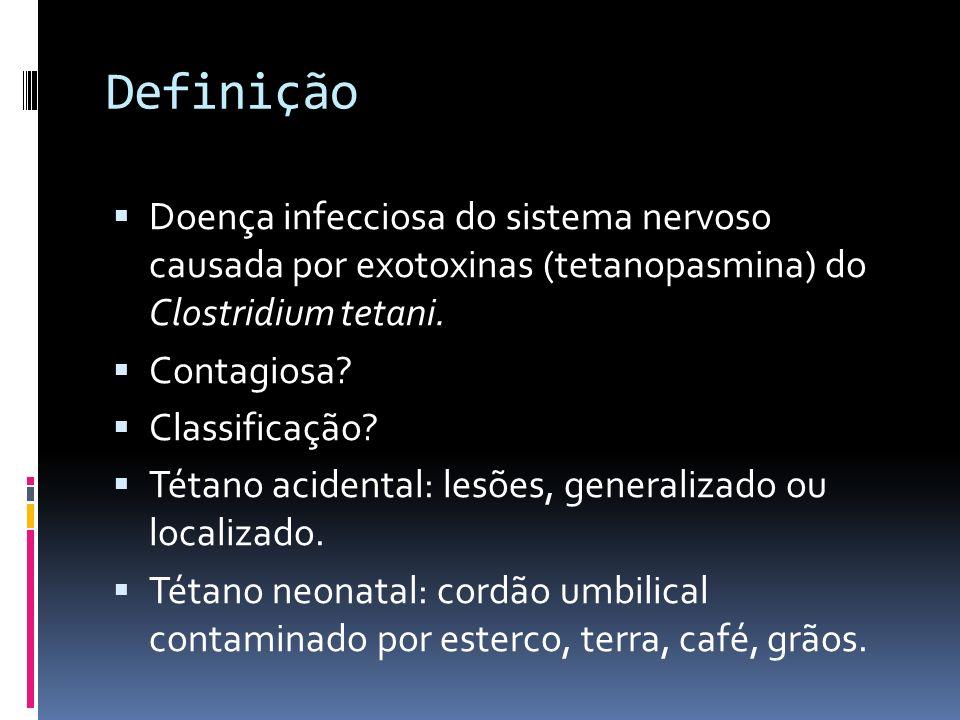 Definição Doença infecciosa do sistema nervoso causada por exotoxinas (tetanopasmina) do Clostridium tetani. Contagiosa? Classificação? Tétano acident