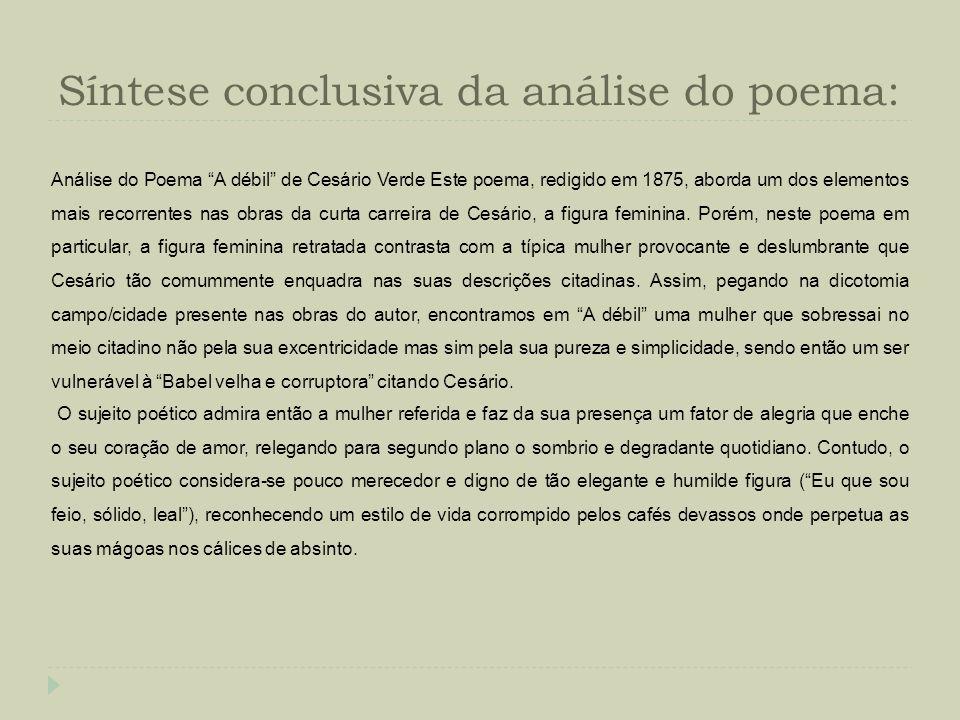 Síntese conclusiva da análise do poema: Análise do Poema A débil de Cesário Verde Este poema, redigido em 1875, aborda um dos elementos mais recorrent