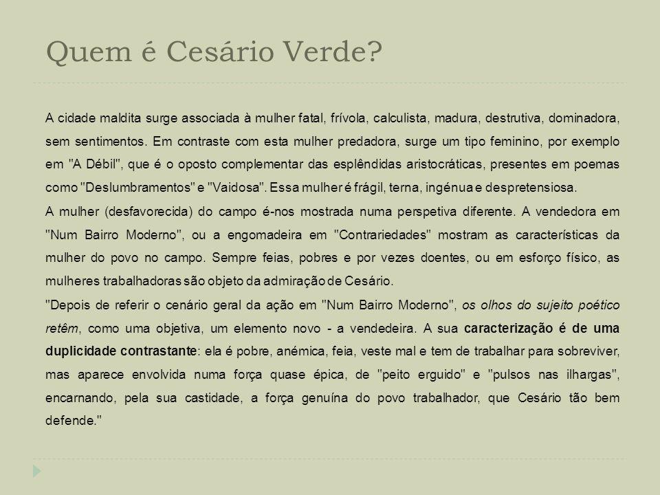 Quem é Cesário Verde? A cidade maldita surge associada à mulher fatal, frívola, calculista, madura, destrutiva, dominadora, sem sentimentos. Em contra