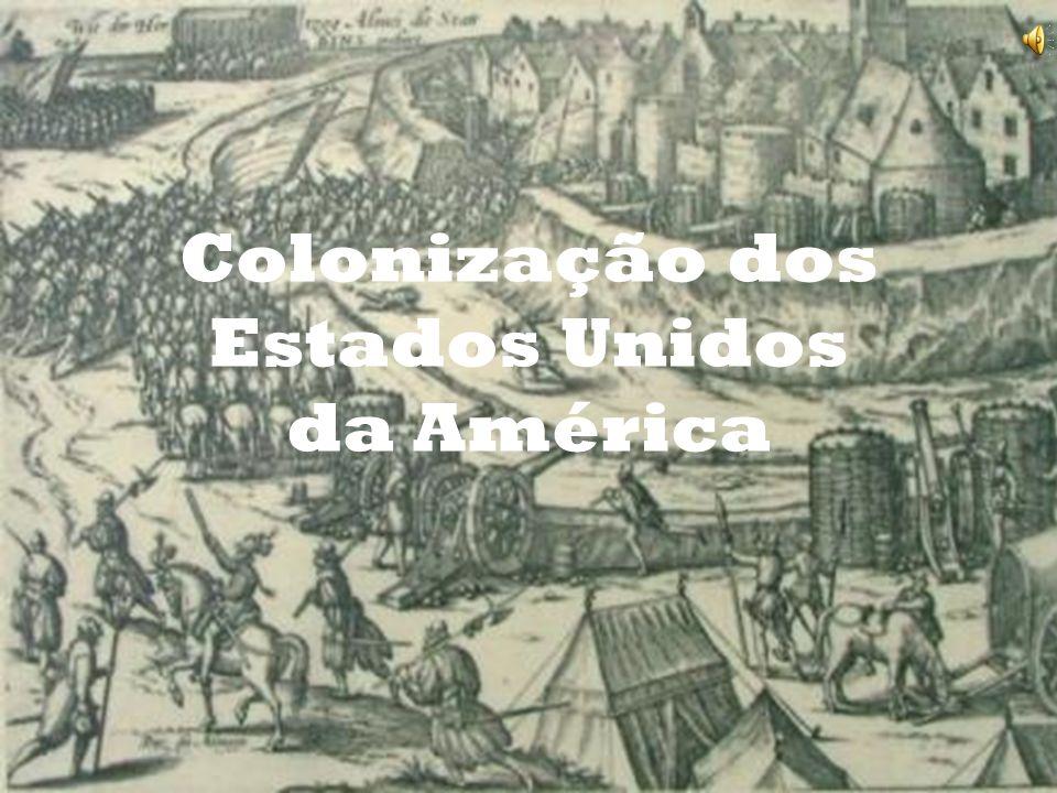 C OLONIZAÇÃO DOS ESTADOS UNIDOS DA A MERICA. Colonização dos Estados Unidos da América