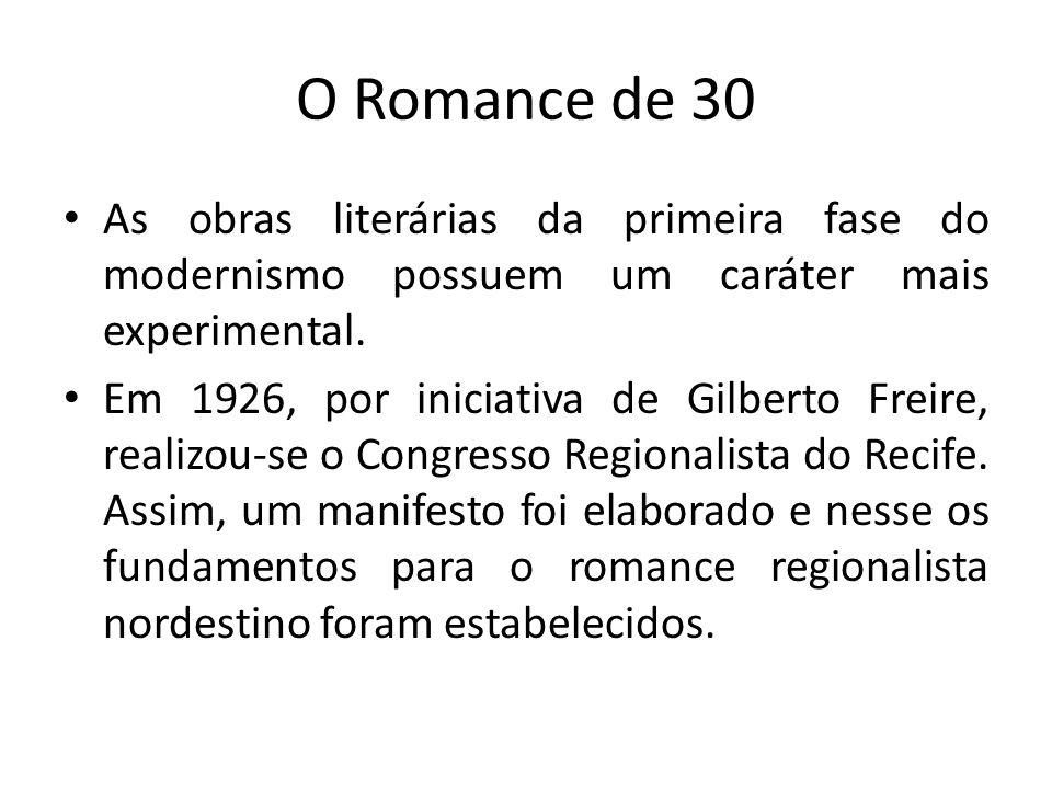 O Romance de 30 As obras literárias da primeira fase do modernismo possuem um caráter mais experimental. Em 1926, por iniciativa de Gilberto Freire, r