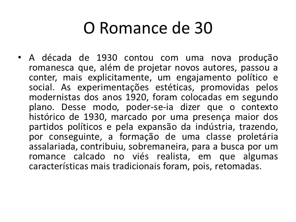 O Romance de 30 A década de 1930 contou com uma nova produção romanesca que, além de projetar novos autores, passou a conter, mais explicitamente,