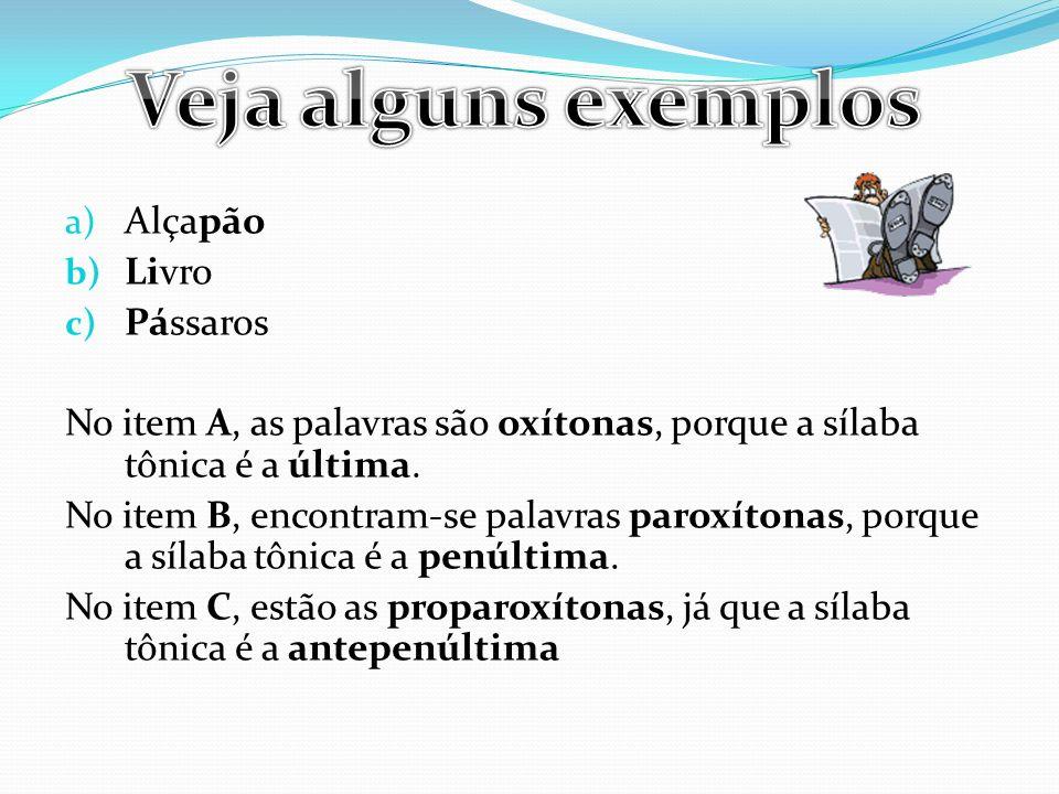 a) Alçapão b) Livro c) Pássaros No item A, as palavras são oxítonas, porque a sílaba tônica é a última. No item B, encontram-se palavras paroxítonas,