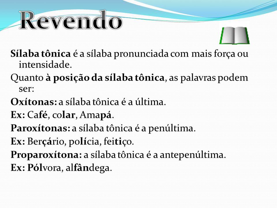 Sílaba tônica é a sílaba pronunciada com mais força ou intensidade.