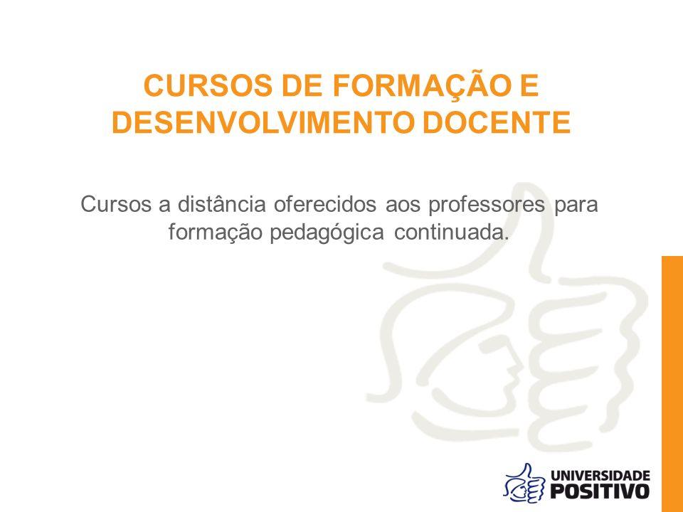 CURSOS DE FORMAÇÃO E DESENVOLVIMENTO DOCENTE Cursos a distância oferecidos aos professores para formação pedagógica continuada.