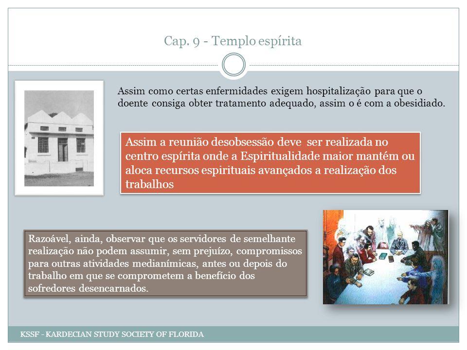 Cap. 9 - Templo espírita Assim como certas enfermidades exigem hospitalização para que o doente consiga obter tratamento adequado, assim o é com a obe