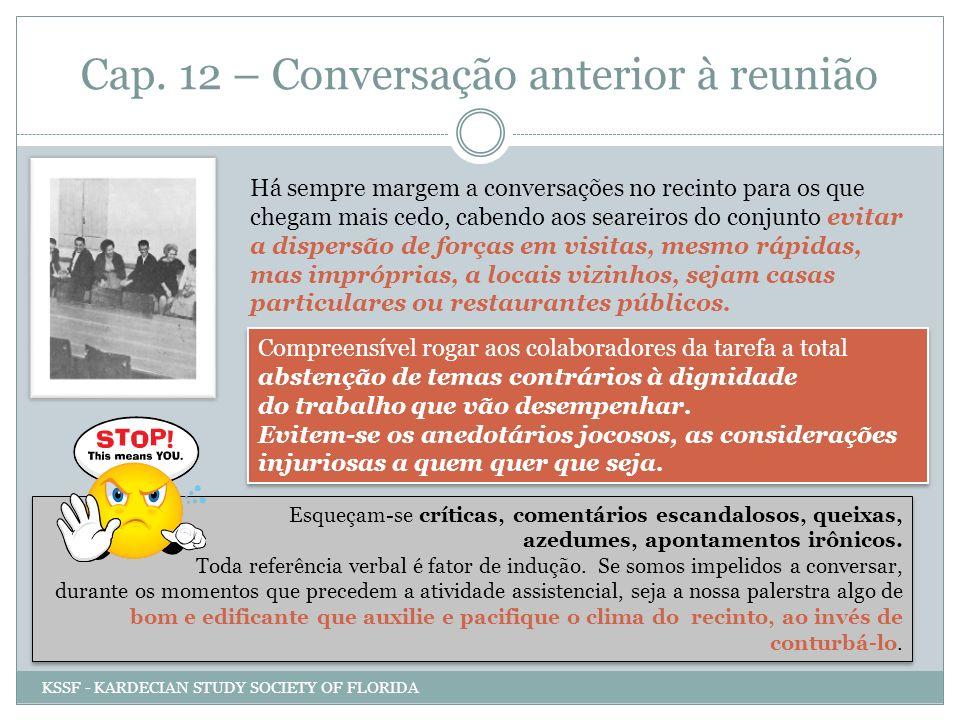 Cap. 12 – Conversação anterior à reunião Há sempre margem a conversações no recinto para os que chegam mais cedo, cabendo aos seareiros do conjunto ev