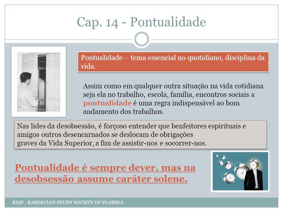 Cap. 14 - Pontualidade Pontualidade – tema essencial no quotidiano, disciplina da vida. Assim como em qualquer outra situação na vida cotidiana seja e