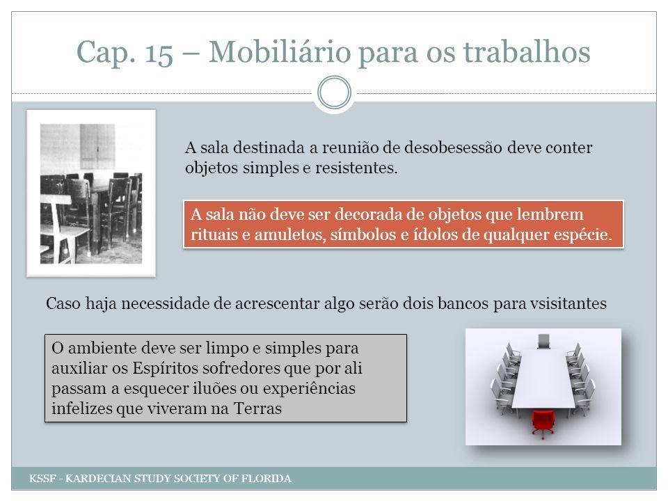 Cap. 15 – Mobiliário para os trabalhos A sala destinada a reunião de desobesessão deve conter objetos simples e resistentes. A sala não deve ser decor