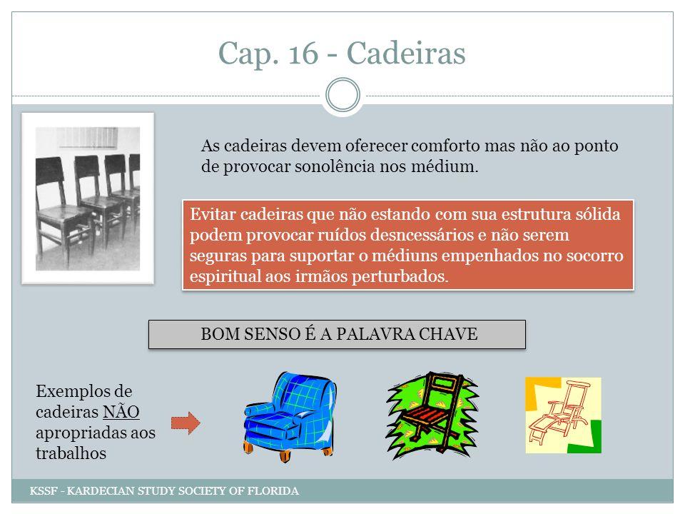 Cap. 16 - Cadeiras As cadeiras devem oferecer comforto mas não ao ponto de provocar sonolência nos médium. Evitar cadeiras que não estando com sua est