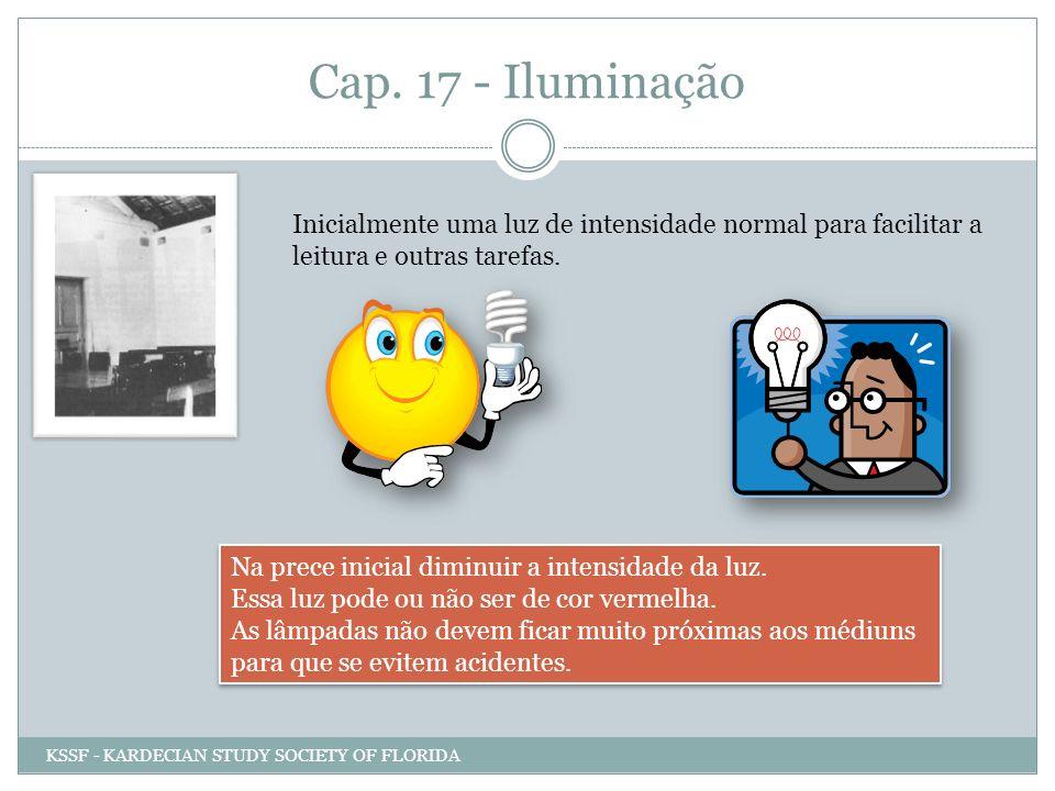 Cap. 17 - Iluminação Inicialmente uma luz de intensidade normal para facilitar a leitura e outras tarefas. Na prece inicial diminuir a intensidade da