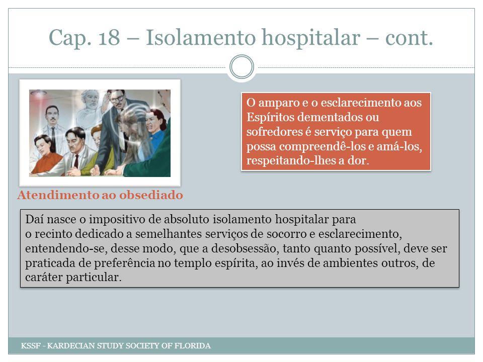 Cap. 18 – Isolamento hospitalar – cont. O amparo e o esclarecimento aos Espíritos dementados ou sofredores é serviço para quem possa compreendê-los e