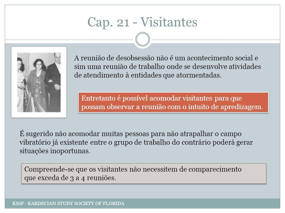 Cap. 21 - Visitantes A reunião de desobsessão não é um acontecimento social e sim uma reunião de trabalho onde se desenvolve atividades de atendimento