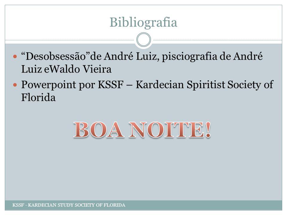 Bibliografia Desobsessãode André Luiz, pisciografia de André Luiz eWaldo Vieira Powerpoint por KSSF – Kardecian Spiritist Society of Florida KSSF - KA