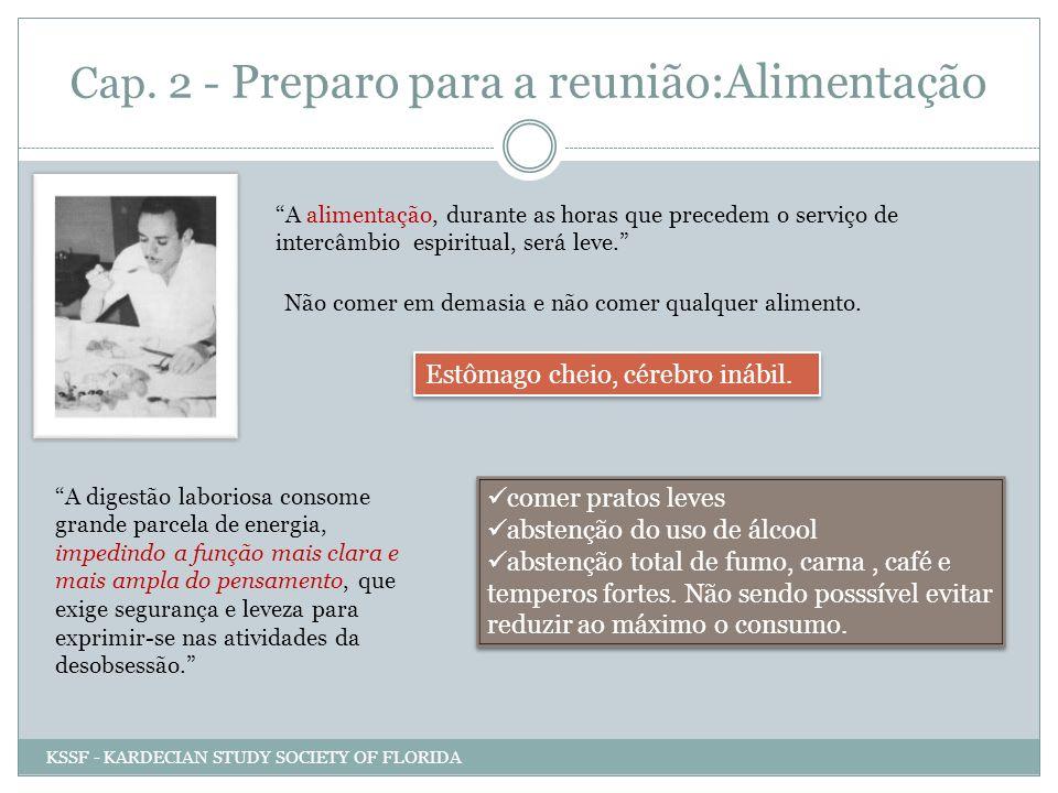 Cap. 2 - Preparo para a reunião:Alimentação A alimentação, durante as horas que precedem o serviço de intercâmbio espiritual, será leve. Não comer em