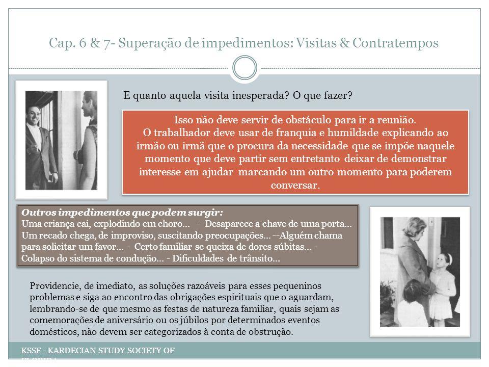 Cap. 6 & 7- Superação de impedimentos: Visitas & Contratempos E quanto aquela visita inesperada? O que fazer? Isso não deve servir de obstáculo para i