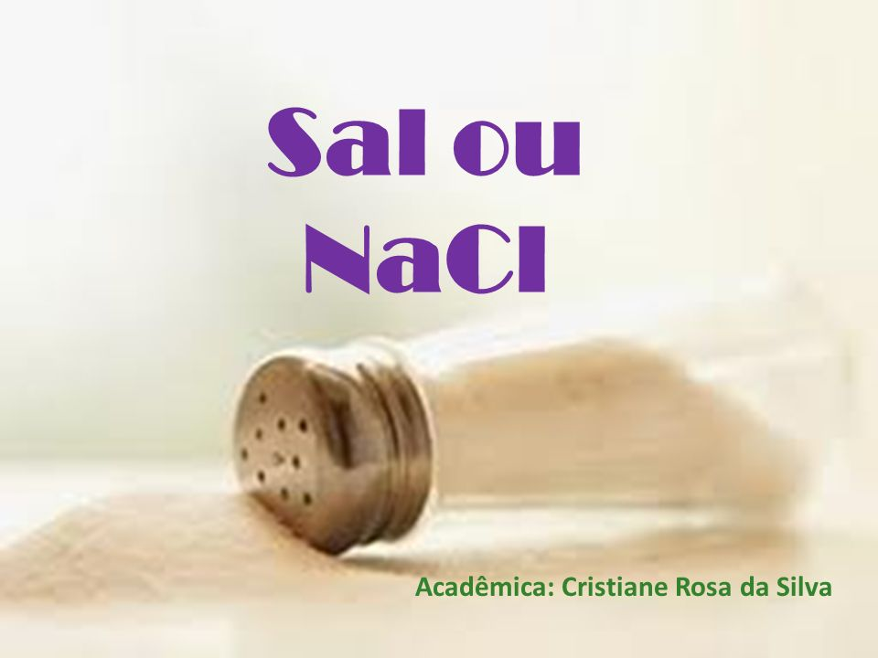 Sal ou NaCl Acadêmica: Cristiane Rosa da Silva