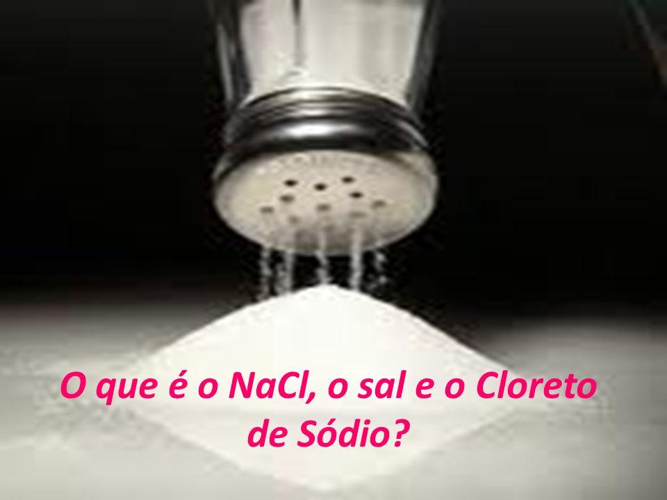 O que é o NaCl, o sal e o Cloreto de Sódio?