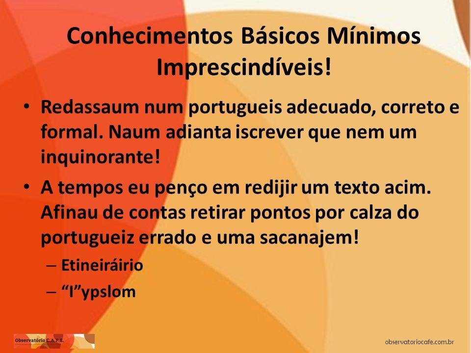 observatoriocafe.com.br Conhecimentos Básicos Mínimos Imprescindíveis! Redassaum num portugueis adecuado, correto e formal. Naum adianta iscrever que