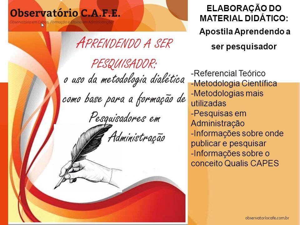 observatoriocafe.com.br ELABORAÇÃO DO MATERIAL DIDÁTICO: Apostila Aprendendo a ser pesquisador -Referencial Teórico -Metodologia Científica -Metodolog