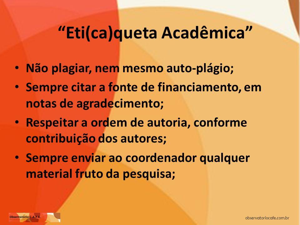 Eti(ca)queta Acadêmica Não plagiar, nem mesmo auto-plágio; Sempre citar a fonte de financiamento, em notas de agradecimento; Respeitar a ordem de auto