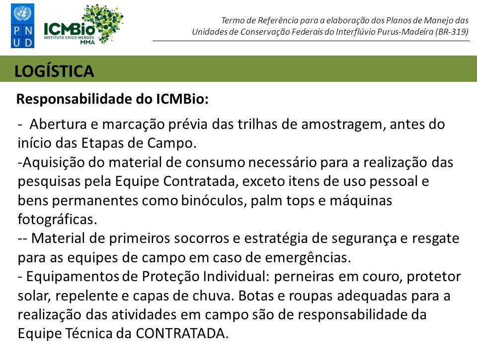 LOGÍSTICA Termo de Referência para a elaboração dos Planos de Manejo das Unidades de Conservação Federais do Interflúvio Purus-Madeira (BR-319) - Abertura e marcação prévia das trilhas de amostragem, antes do início das Etapas de Campo.