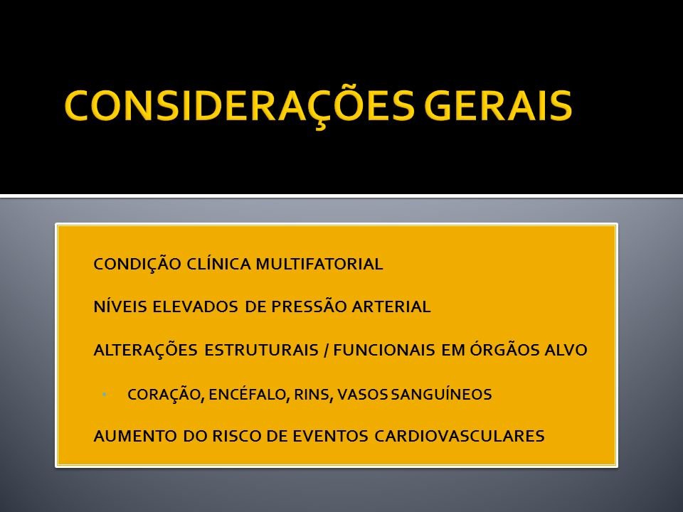 CONDIÇÃO CLÍNICA MULTIFATORIAL NÍVEIS ELEVADOS DE PRESSÃO ARTERIAL ALTERAÇÕES ESTRUTURAIS / FUNCIONAIS EM ÓRGÃOS ALVO CORAÇÃO, ENCÉFALO, RINS, VASOS S