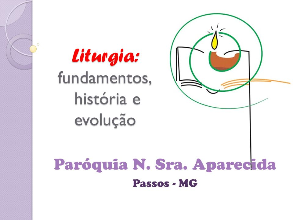 Liturgia: fundamentos, história e evolução Paróquia N. Sra. Aparecida Passos - MG