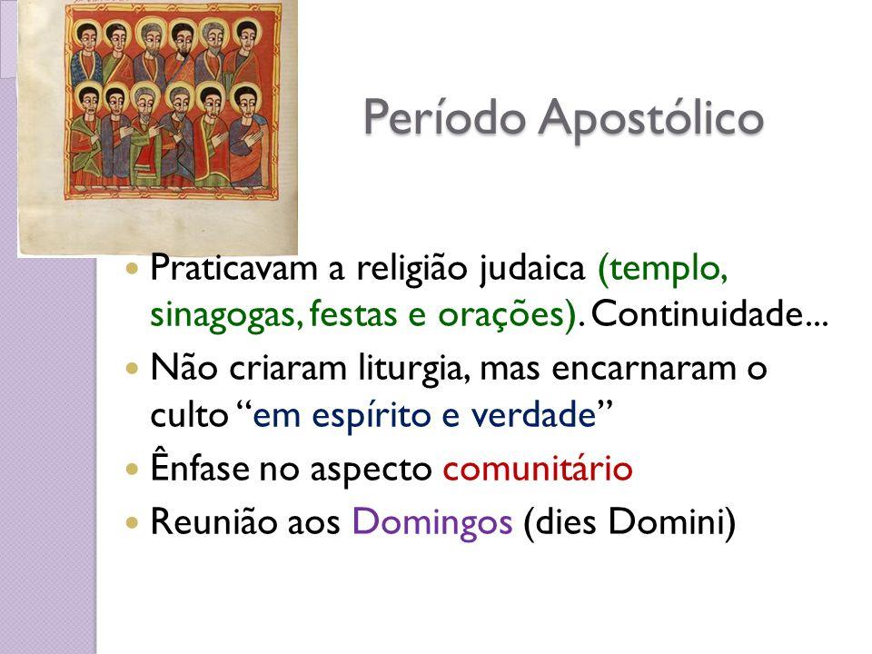 Período Apostólico Praticavam a religião judaica (templo, sinagogas, festas e orações).