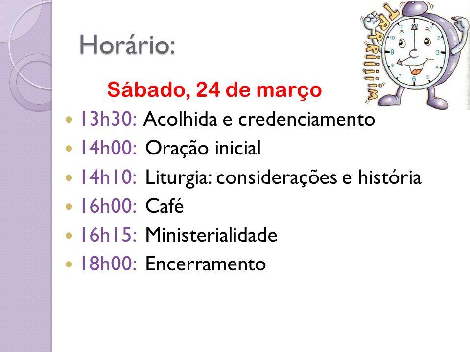 Horário: Sábado, 24 de março 13h30: Acolhida e credenciamento 14h00: Oração inicial 14h10: Liturgia: considerações e história 16h00: Café 16h15: Ministerialidade 18h00: Encerramento