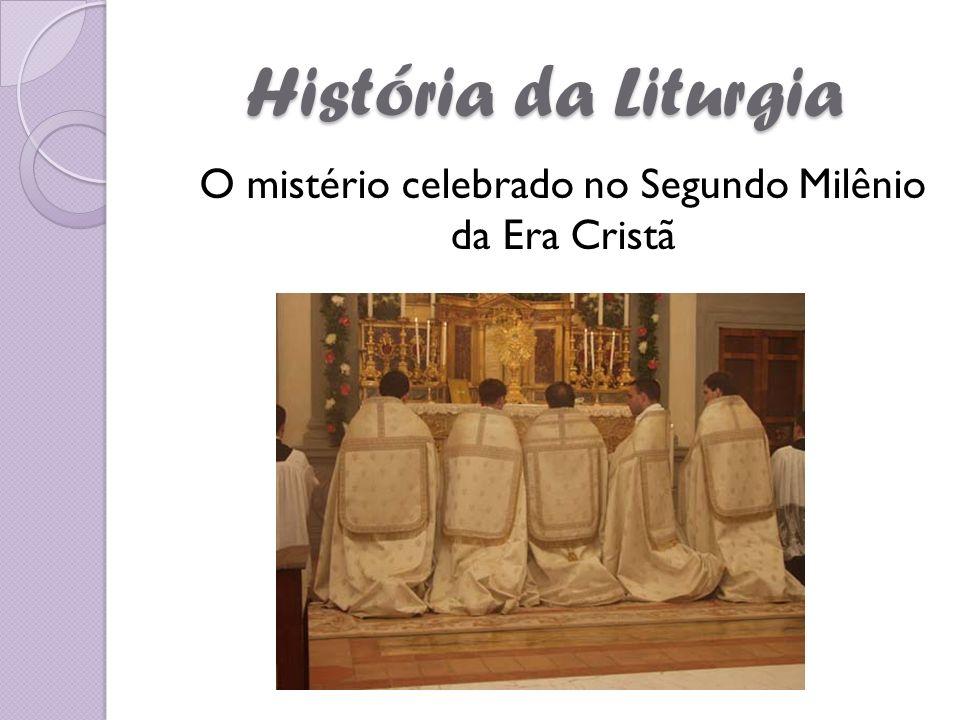 História da Liturgia O mistério celebrado no Segundo Milênio da Era Cristã