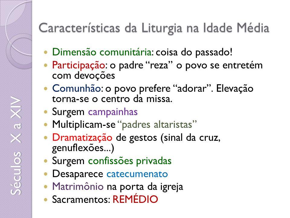 Características da Liturgia na Idade Média Dimensão comunitária: coisa do passado.
