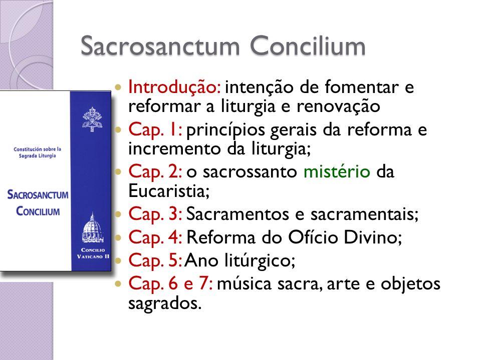 Sacrosanctum Concilium Introdução: intenção de fomentar e reformar a liturgia e renovação Cap.