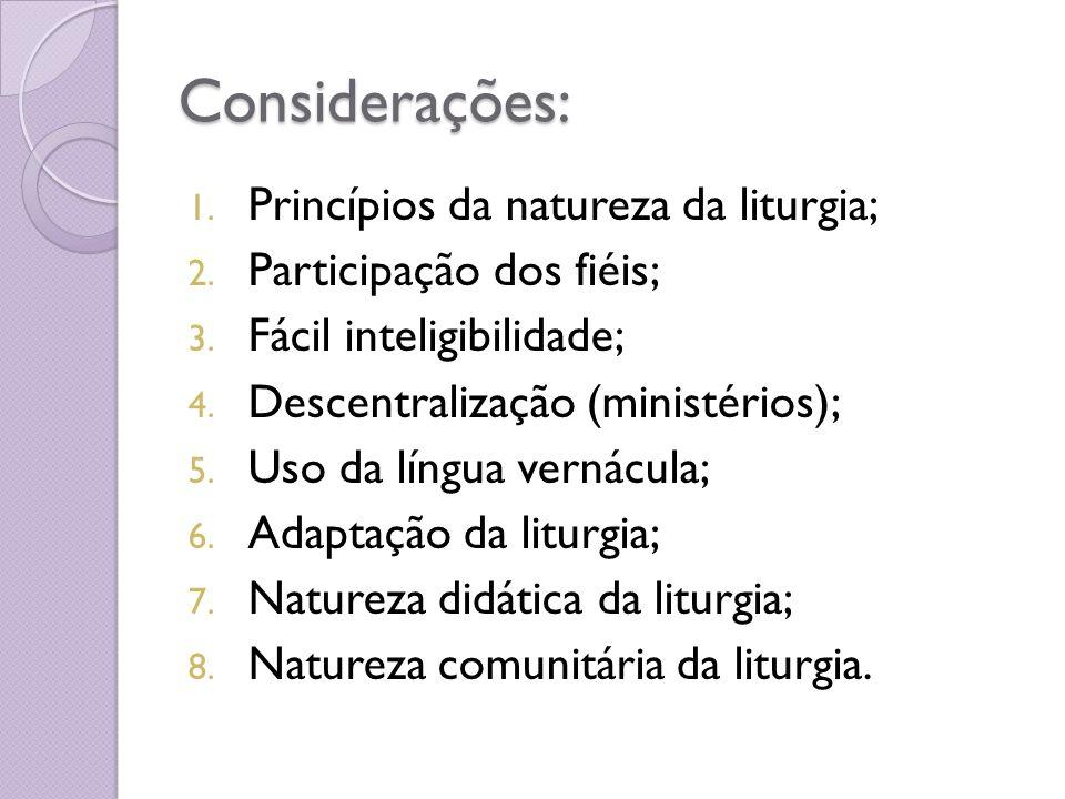 Considerações: 1.Princípios da natureza da liturgia; 2.